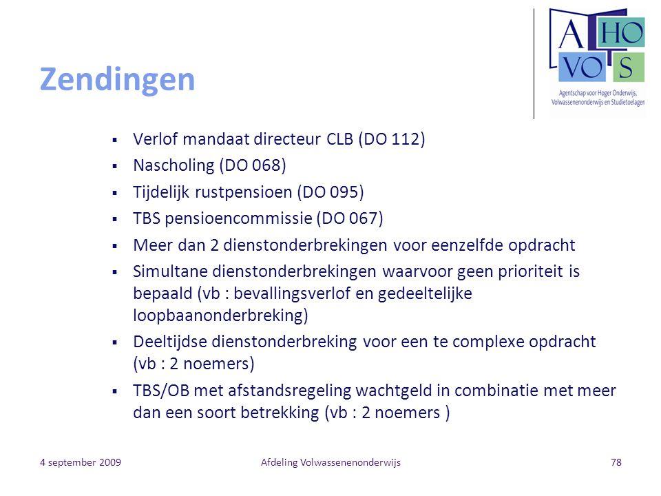 4 september 2009Afdeling Volwassenenonderwijs78 Zendingen  Verlof mandaat directeur CLB (DO 112)  Nascholing (DO 068)  Tijdelijk rustpensioen (DO 0