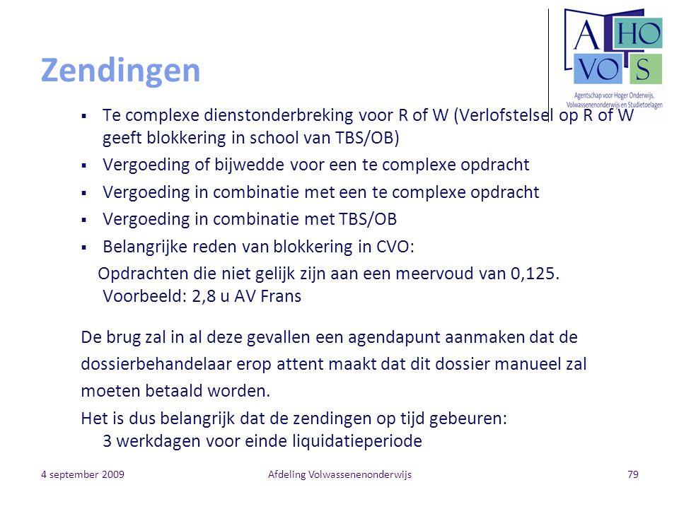 4 september 2009Afdeling Volwassenenonderwijs79 Zendingen  Te complexe dienstonderbreking voor R of W (Verlofstelsel op R of W geeft blokkering in sc