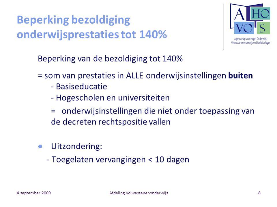 4 september 2009Afdeling Volwassenenonderwijs9 Beperking bezoldiging onderwijsprestaties tot 140% Andere faciliteiten Ook voor bevordering- en selectieambten geen melding vacature aan VDAB en geen verklaring op eer meer.