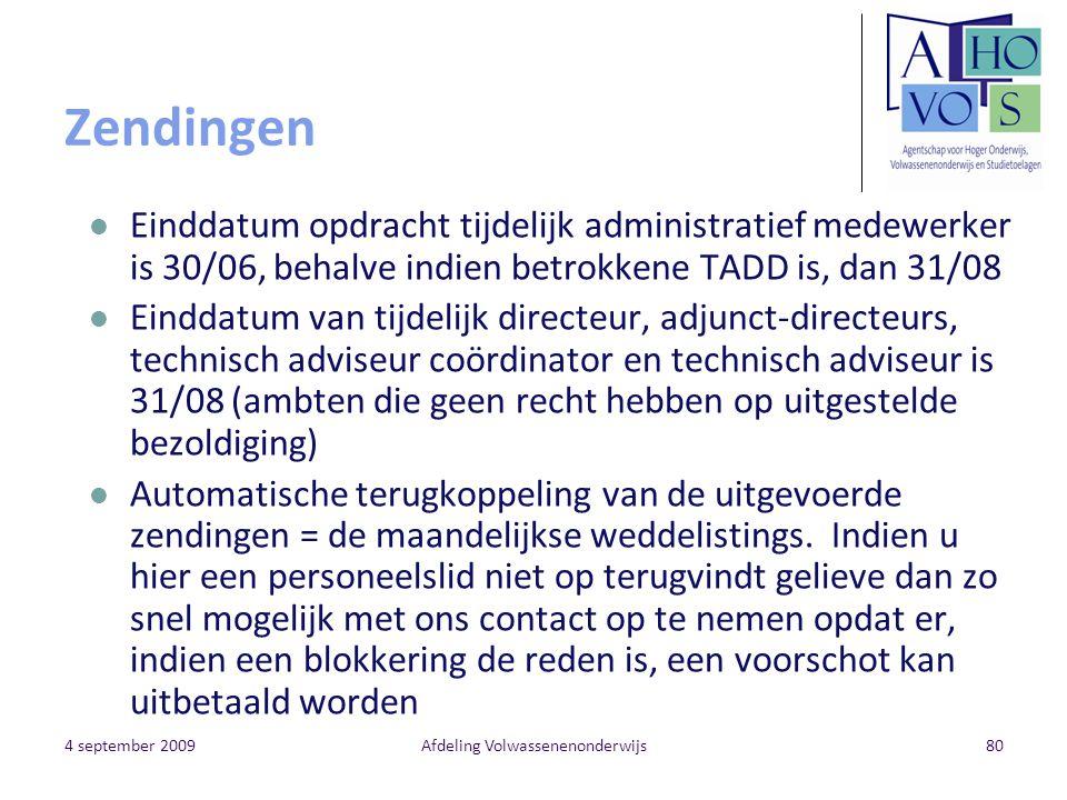 4 september 2009Afdeling Volwassenenonderwijs80 Zendingen Einddatum opdracht tijdelijk administratief medewerker is 30/06, behalve indien betrokkene T