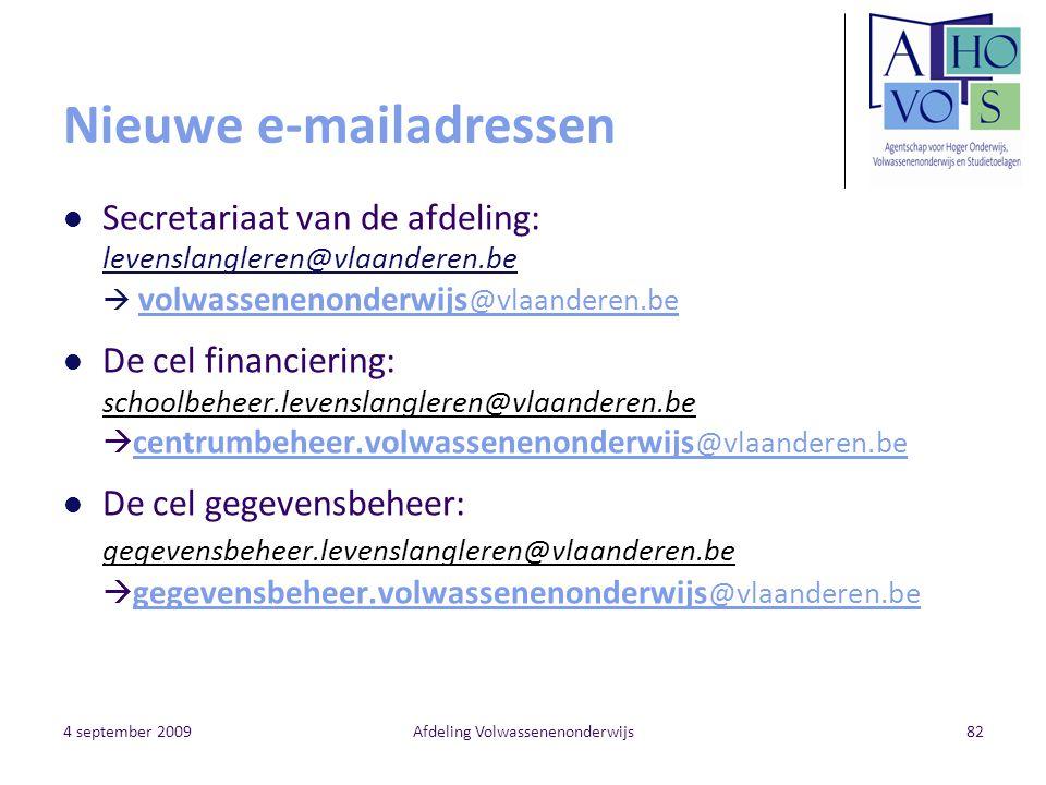 4 september 2009Afdeling Volwassenenonderwijs82 Nieuwe e-mailadressen Secretariaat van de afdeling: levenslangleren@vlaanderen.be  volwassenenonderwi