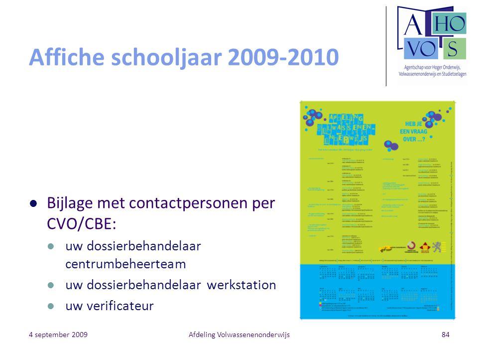 4 september 2009Afdeling Volwassenenonderwijs84 Affiche schooljaar 2009-2010 Bijlage met contactpersonen per CVO/CBE: uw dossierbehandelaar centrumbeh