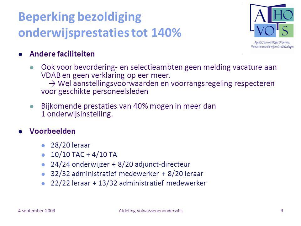 4 september 2009Afdeling Volwassenenonderwijs9 Beperking bezoldiging onderwijsprestaties tot 140% Andere faciliteiten Ook voor bevordering- en selecti