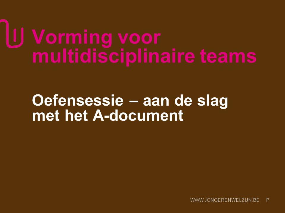 WWW.JONGERENWELZIJN.BE P Vorming voor multidisciplinaire teams Oefensessie – aan de slag met het A-document