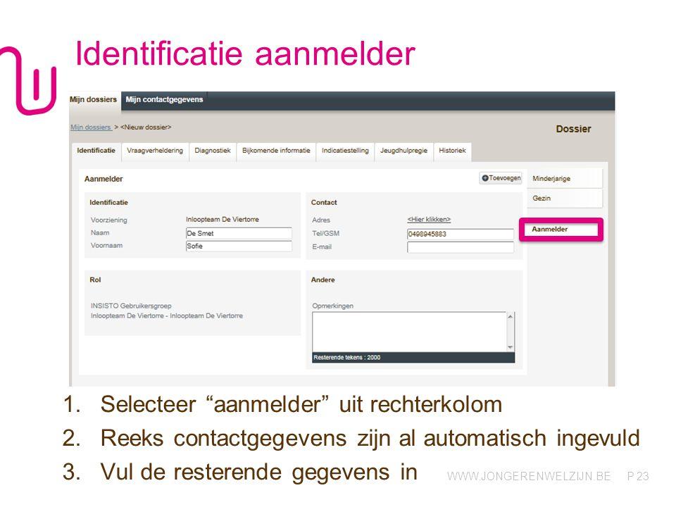 """WWW.JONGERENWELZIJN.BE P Identificatie aanmelder 1.Selecteer """"aanmelder"""" uit rechterkolom 2.Reeks contactgegevens zijn al automatisch ingevuld 3.Vul d"""