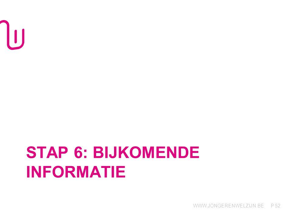 WWW.JONGERENWELZIJN.BE P STAP 6: BIJKOMENDE INFORMATIE 52