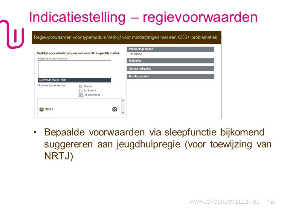 WWW.JONGERENWELZIJN.BE P Indicatiestelling – regievoorwaarden Bepaalde voorwaarden via sleepfunctie bijkomend suggereren aan jeugdhulpregie (voor toewijzing van NRTJ) 60