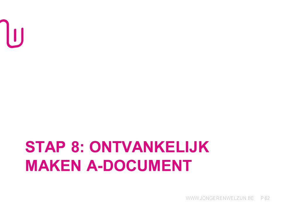 WWW.JONGERENWELZIJN.BE P STAP 8: ONTVANKELIJK MAKEN A-DOCUMENT 62