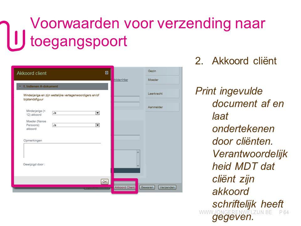 WWW.JONGERENWELZIJN.BE P Voorwaarden voor verzending naar toegangspoort 2.Akkoord cliënt Print ingevulde document af en laat ondertekenen door cliënten.