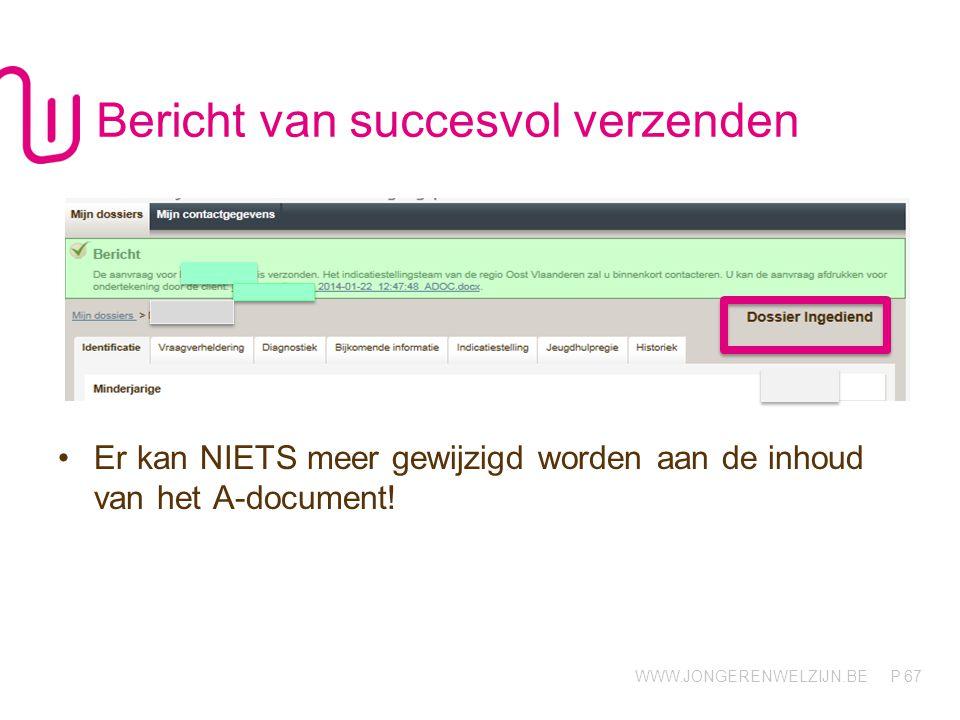 WWW.JONGERENWELZIJN.BE P Bericht van succesvol verzenden Er kan NIETS meer gewijzigd worden aan de inhoud van het A-document! 67