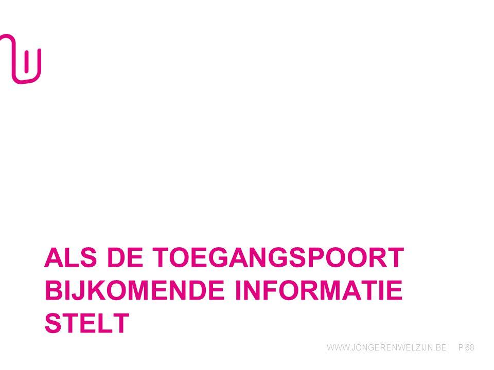 WWW.JONGERENWELZIJN.BE P ALS DE TOEGANGSPOORT BIJKOMENDE INFORMATIE STELT 68