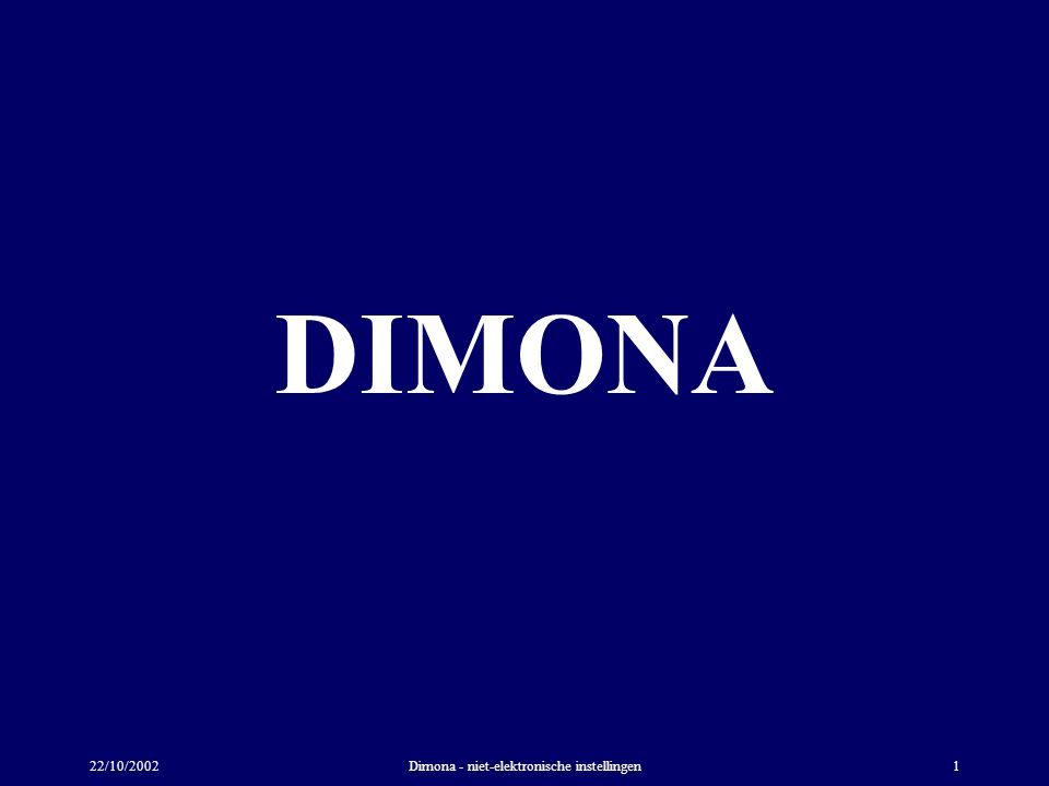 22/10/2002Dimona - niet-elektronische instellingen1 DIMONA