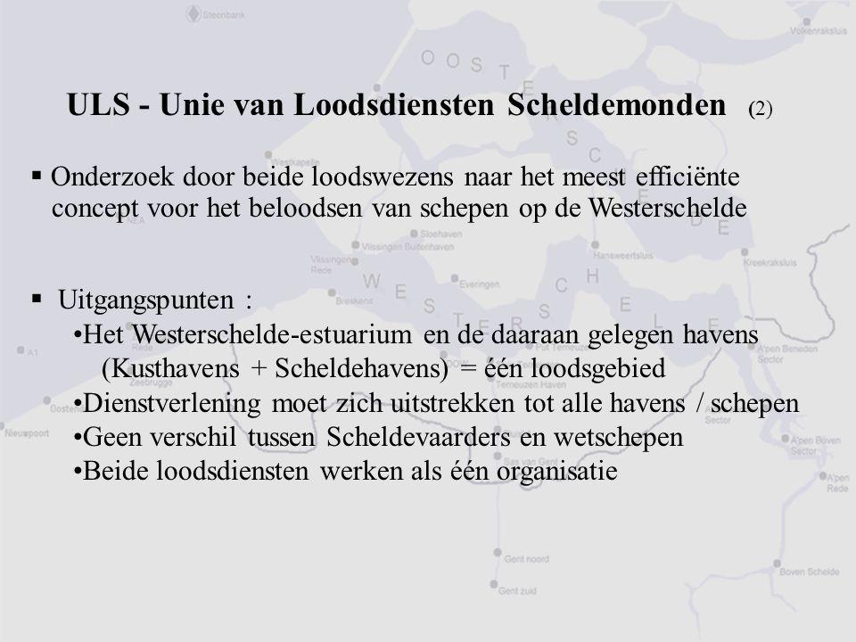 ULS - Unie van Loodsdiensten Scheldemonden (2)  Onderzoek door beide loodswezens naar het meest efficiënte concept voor het beloodsen van schepen op