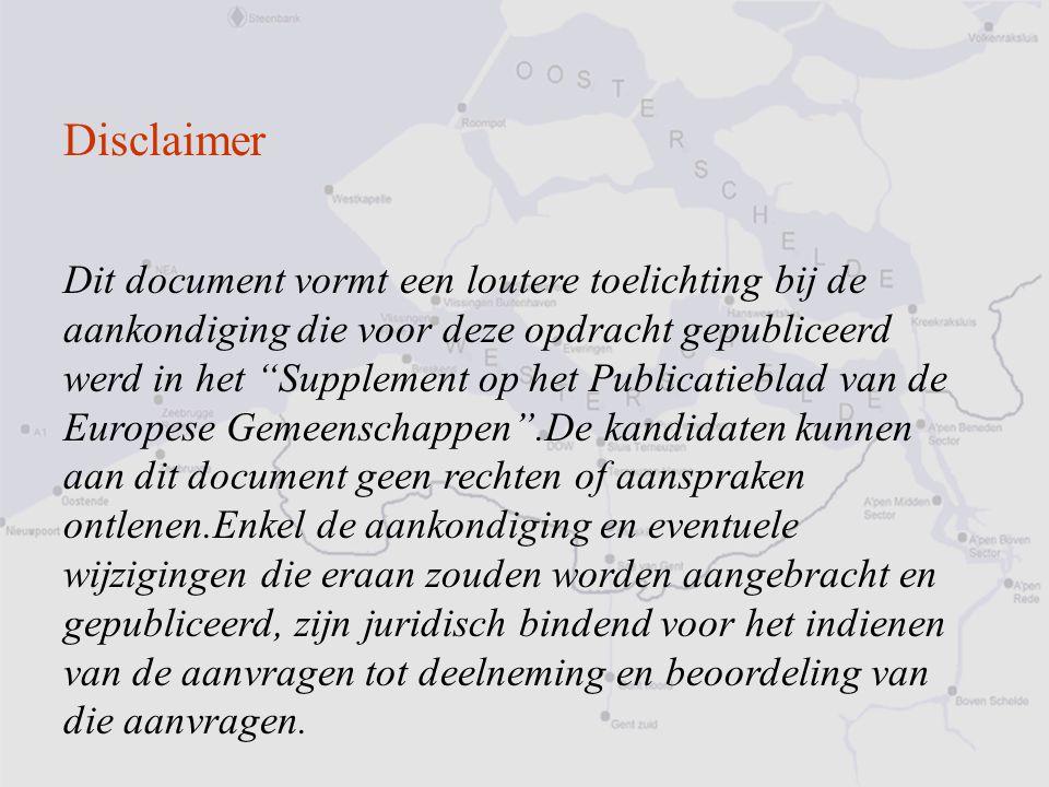 """Disclaimer Dit document vormt een loutere toelichting bij de aankondiging die voor deze opdracht gepubliceerd werd in het """"Supplement op het Publicati"""