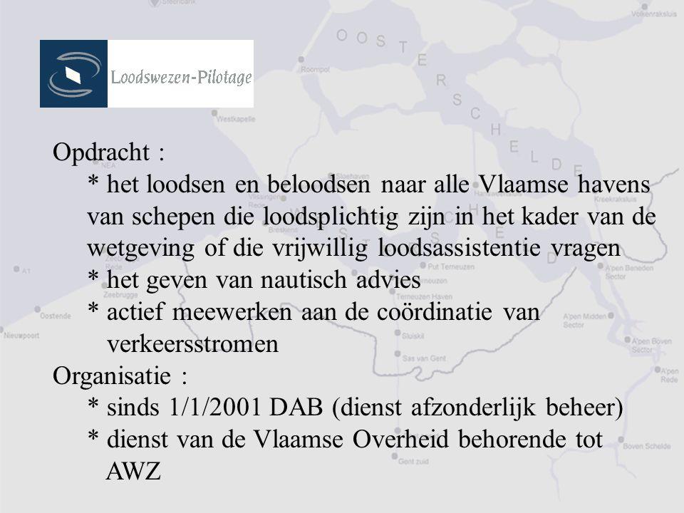 Opdracht : * het loodsen en beloodsen naar alle Vlaamse havens van schepen die loodsplichtig zijn in het kader van de wetgeving of die vrijwillig loodsassistentie vragen * het geven van nautisch advies * actief meewerken aan de coördinatie van verkeersstromen Organisatie : * sinds 1/1/2001 DAB (dienst afzonderlijk beheer) * dienst van de Vlaamse Overheid behorende tot AWZ