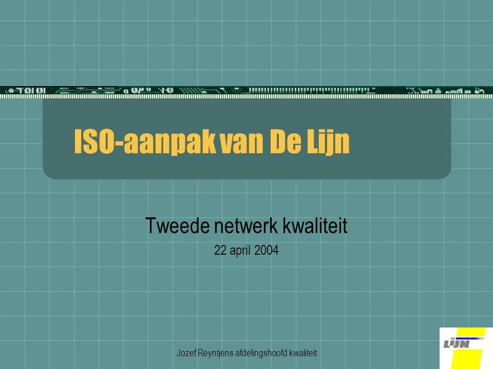 Jozef Reyntjens afdelingshoofd kwaliteit ISO-aanpak van De Lijn Tweede netwerk kwaliteit 22 april 2004