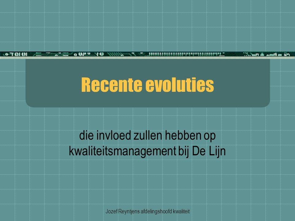 Jozef Reyntjens afdelingshoofd kwaliteit Recente evoluties die invloed zullen hebben op kwaliteitsmanagement bij De Lijn