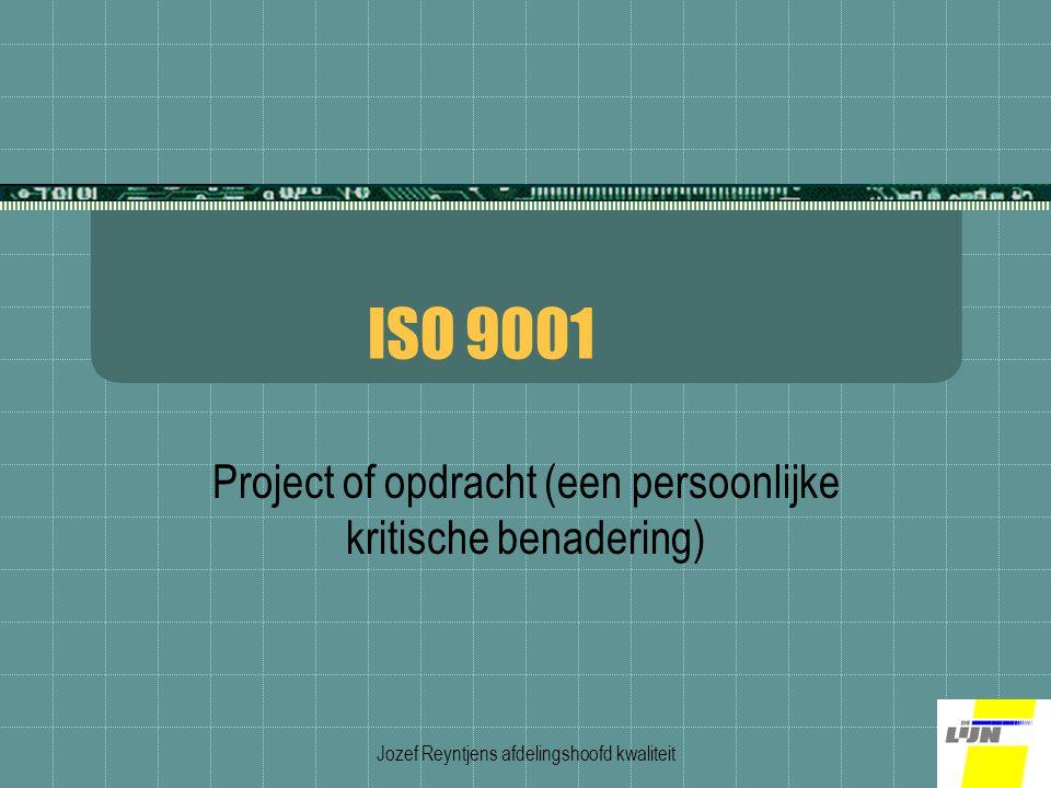 Jozef Reyntjens afdelingshoofd kwaliteit ISO 9001 Project of opdracht (een persoonlijke kritische benadering)
