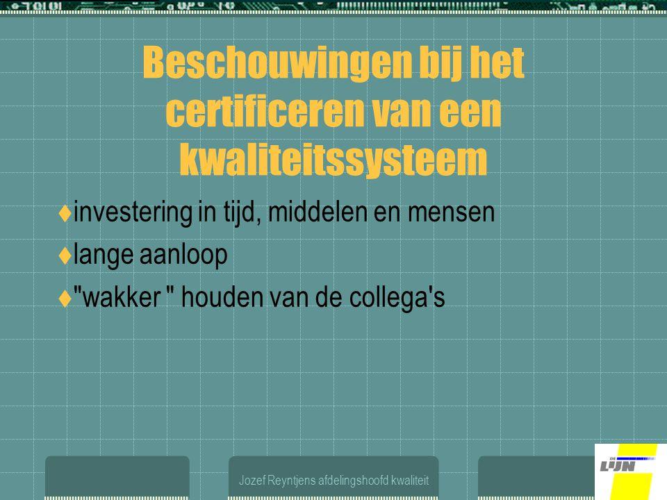 Jozef Reyntjens afdelingshoofd kwaliteit Beschouwingen bij het certificeren van een kwaliteitssysteem  investering in tijd, middelen en mensen  lange aanloop  wakker houden van de collega s