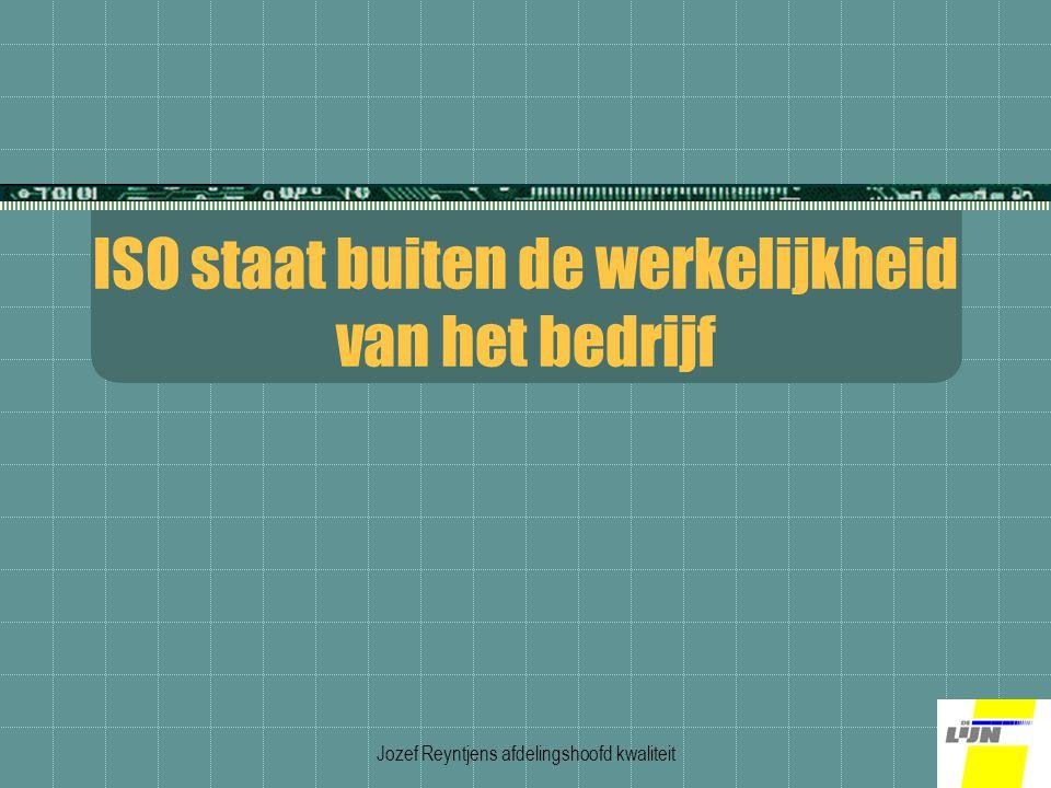 Jozef Reyntjens afdelingshoofd kwaliteit ISO staat buiten de werkelijkheid van het bedrijf