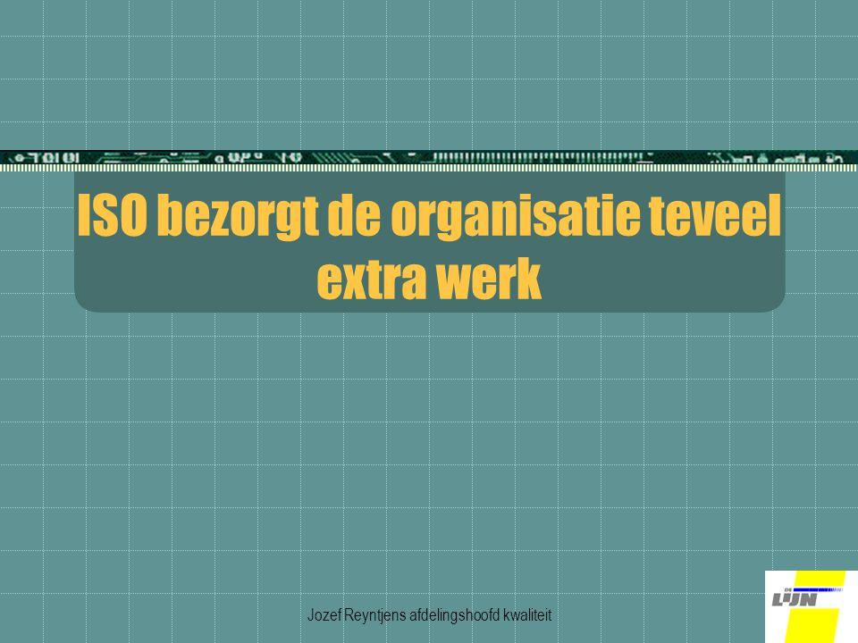 Jozef Reyntjens afdelingshoofd kwaliteit ISO bezorgt de organisatie teveel extra werk