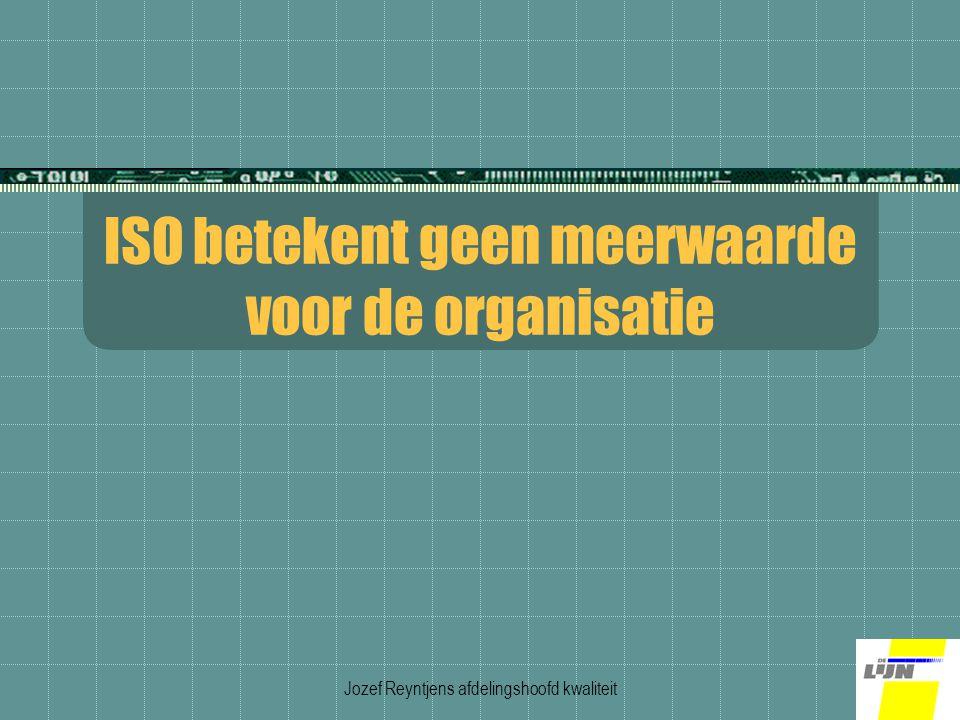 Jozef Reyntjens afdelingshoofd kwaliteit ISO betekent geen meerwaarde voor de organisatie