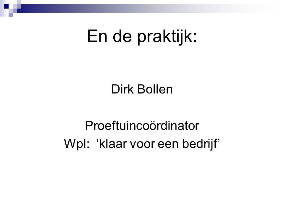 En de praktijk: Dirk Bollen Proeftuincoördinator Wpl: 'klaar voor een bedrijf'