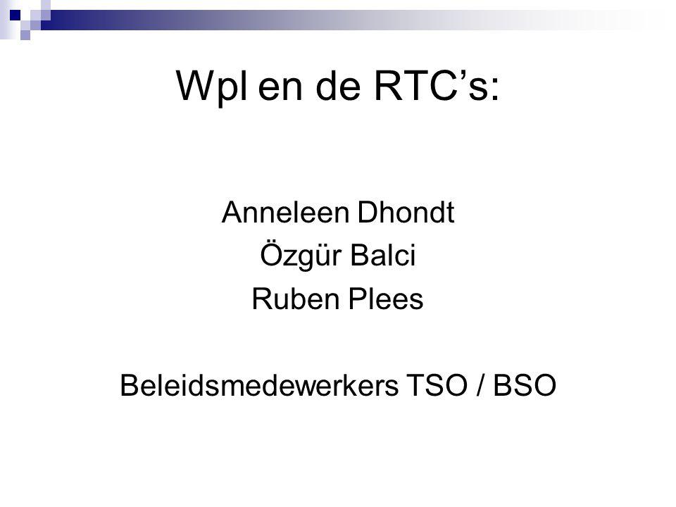 Wpl en de RTC's: Anneleen Dhondt Özgür Balci Ruben Plees Beleidsmedewerkers TSO / BSO