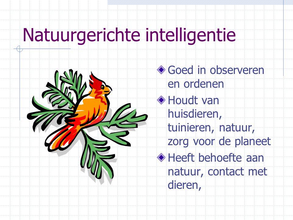 Natuurgerichte intelligentie Goed in observeren en ordenen Houdt van huisdieren, tuinieren, natuur, zorg voor de planeet Heeft behoefte aan natuur, contact met dieren,