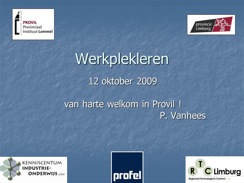 Werkplekleren 12 oktober 2009 van harte welkom in Provil ! P. Vanhees