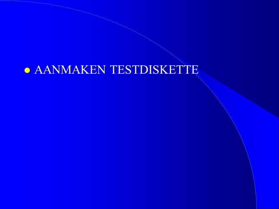 l AANMAKEN TESTDISKETTE