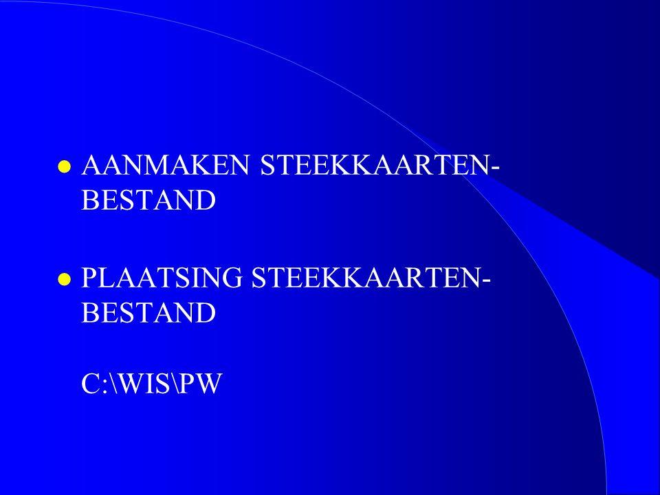 l AANMAKEN STEEKKAARTEN- BESTAND l PLAATSING STEEKKAARTEN- BESTAND C:\WIS\PW