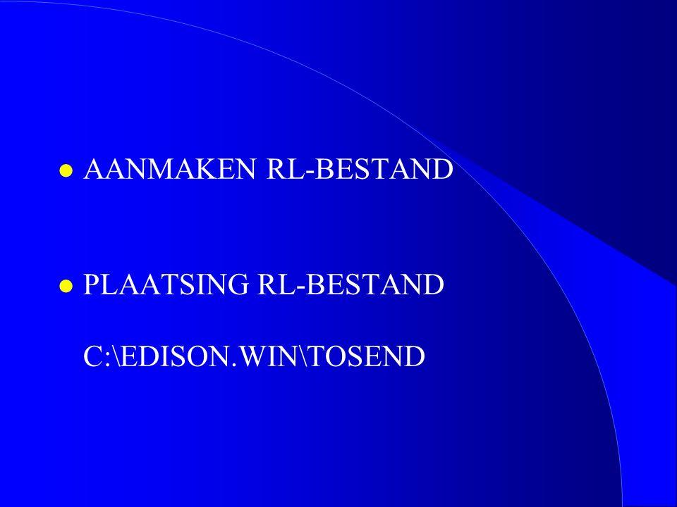 l AANMAKEN RL-BESTAND l PLAATSING RL-BESTAND C:\EDISON.WIN\TOSEND