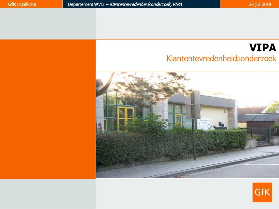 GfK SignificantDepartement WVG – Klantentevredenheidsonderzoek, VIPA26 juli 2014 VIPA Klantentevredenheidsonderzoek