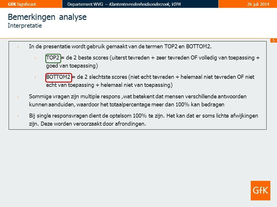 5 GfK SignificantDepartement WVG – Klantentevredenheidsonderzoek, VIPA26 juli 2014 Bemerkingen analyse Interpretatie ! In de presentatie wordt gebruik