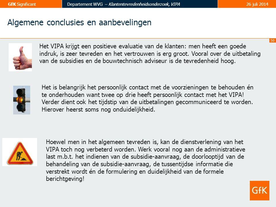50 GfK SignificantDepartement WVG – Klantentevredenheidsonderzoek, VIPA26 juli 2014 Algemene conclusies en aanbevelingen Het VIPA krijgt een positieve