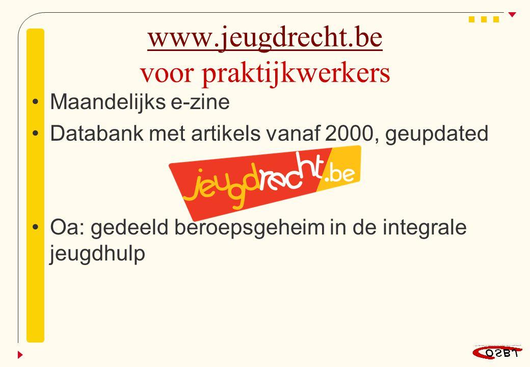 www.jeugdrecht.be www.jeugdrecht.be voor praktijkwerkers Maandelijks e-zine Databank met artikels vanaf 2000, geupdated Oa: gedeeld beroepsgeheim in d