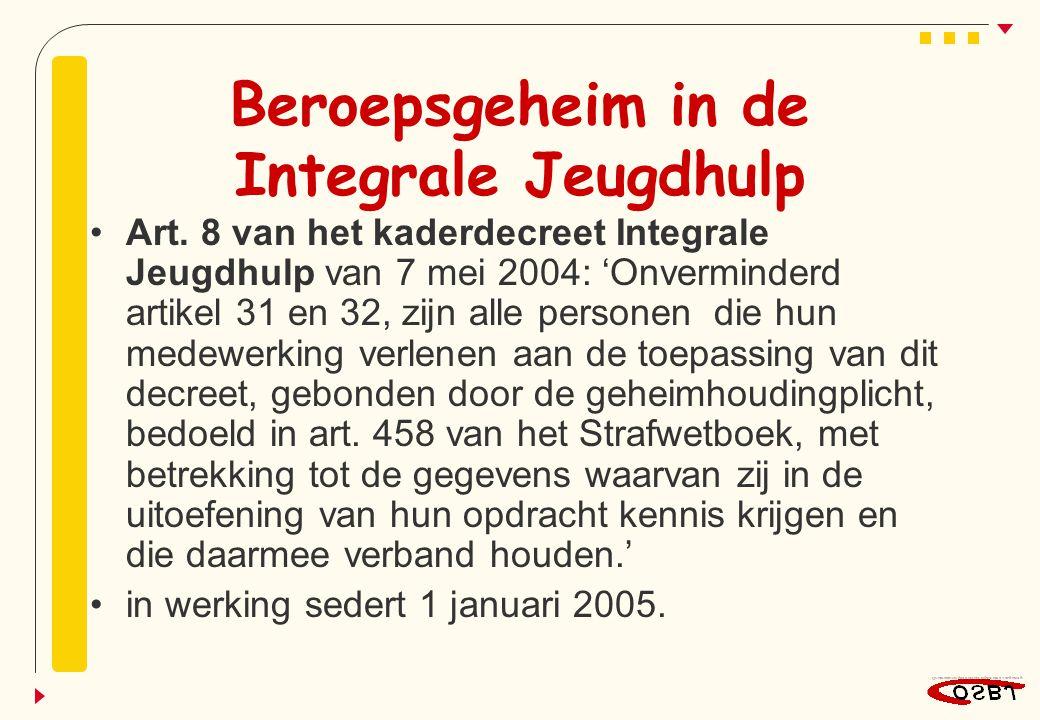 Beroepsgeheim in de Integrale Jeugdhulp Art. 8 van het kaderdecreet Integrale Jeugdhulp van 7 mei 2004: 'Onverminderd artikel 31 en 32, zijn alle pers