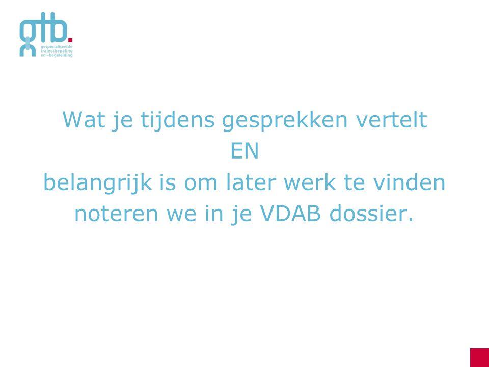 Wat je tijdens gesprekken vertelt EN belangrijk is om later werk te vinden noteren we in je VDAB dossier.