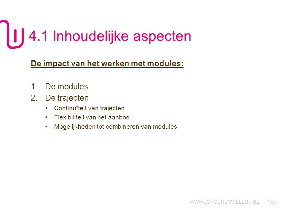 WWW.JONGERENWELZIJN.BE P 43 4.1 Inhoudelijke aspecten De impact van het werken met modules: 1.De modules 2.De trajecten Continuïteit van trajecten Flexibiliteit van het aanbod Mogelijkheden tot combineren van modules