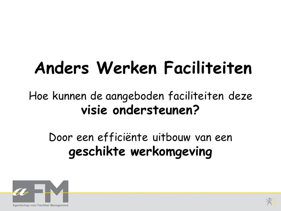 Anders Werken Faciliteiten Hoe kunnen de aangeboden faciliteiten deze visie ondersteunen.