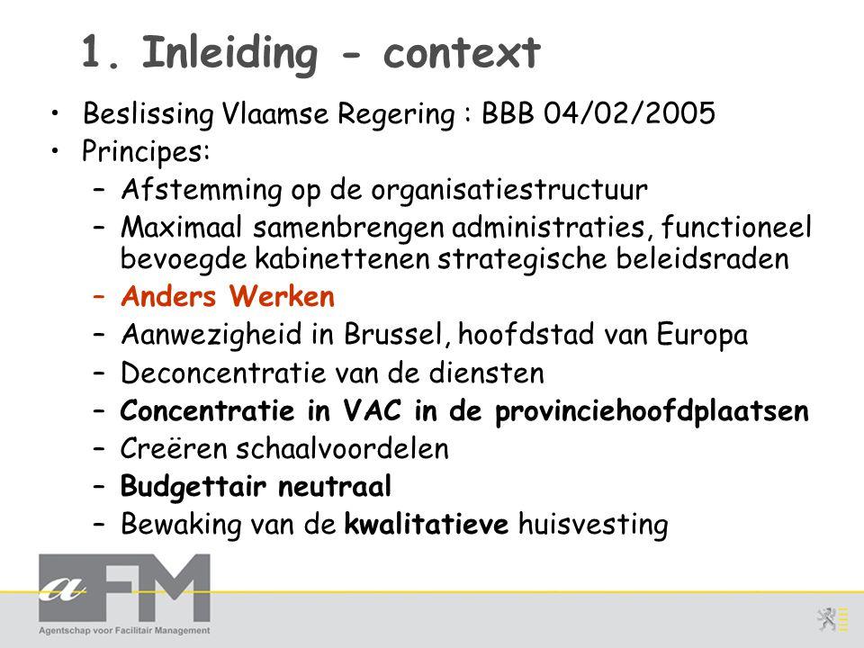 1. Inleiding - context Beslissing Vlaamse Regering : BBB 04/02/2005 Principes: –Afstemming op de organisatiestructuur –Maximaal samenbrengen administr
