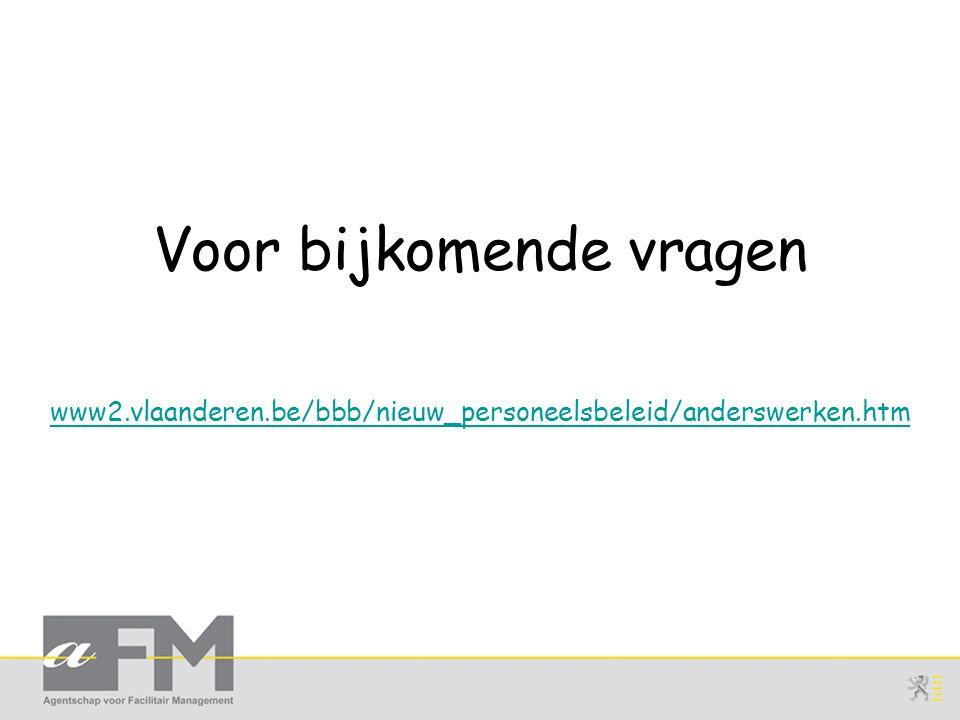Voor bijkomende vragen www2.vlaanderen.be/bbb/nieuw_personeelsbeleid/anderswerken.htm