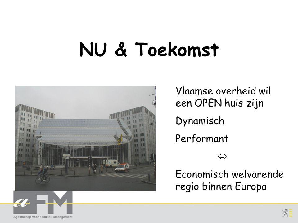 NU & Toekomst Vlaamse overheid wil een OPEN huis zijn Dynamisch Performant  Economisch welvarende regio binnen Europa