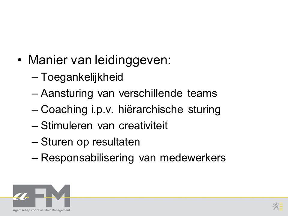 Manier van leidinggeven: –Toegankelijkheid –Aansturing van verschillende teams –Coaching i.p.v.