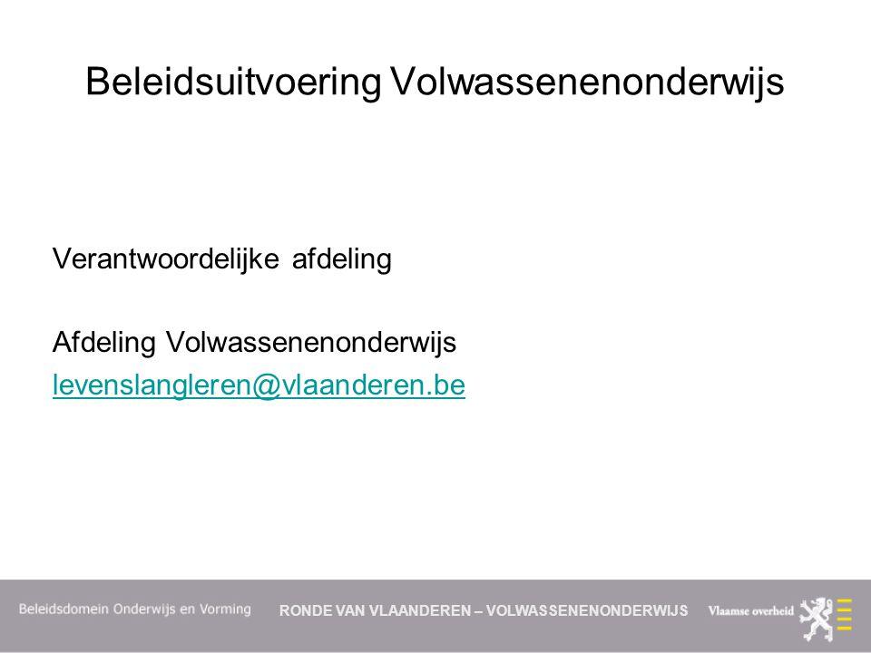 RONDE VAN VLAANDEREN – VOLWASSENENONDERWIJS Beleidsuitvoering Volwassenenonderwijs Verantwoordelijke afdeling Afdeling Volwassenenonderwijs levenslangleren@vlaanderen.be