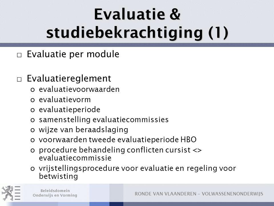 RONDE VAN VLAANDEREN – VOLWASSENENONDERWIJS Beleidsdomein Onderwijs en Vorming Evaluatie & studiebekrachtiging (1) □ Evaluatie per module □ Evaluatier