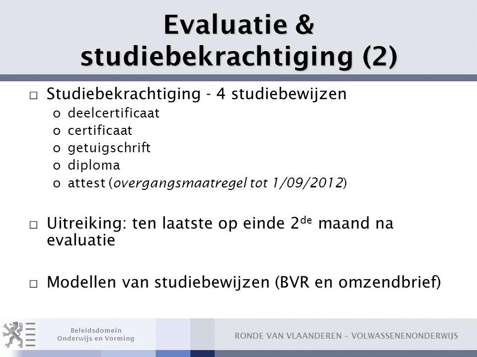 RONDE VAN VLAANDEREN – VOLWASSENENONDERWIJS Beleidsdomein Onderwijs en Vorming Evaluatie & studiebekrachtiging (2) □ Studiebekrachtiging - 4 studiebew