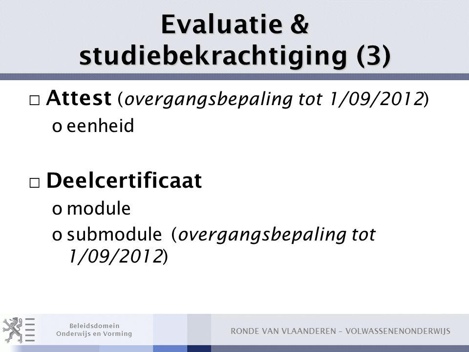 RONDE VAN VLAANDEREN – VOLWASSENENONDERWIJS Beleidsdomein Onderwijs en Vorming Evaluatie & studiebekrachtiging (3) □ Attest (overgangsbepaling tot 1/0
