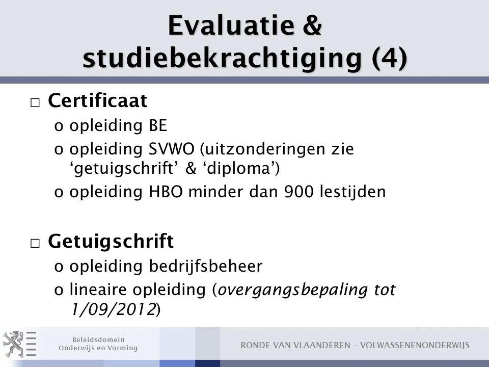 RONDE VAN VLAANDEREN – VOLWASSENENONDERWIJS Beleidsdomein Onderwijs en Vorming Evaluatie & studiebekrachtiging (4) □ Certificaat oopleiding BE oopleid
